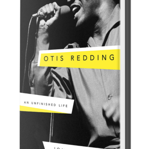 Otis Redding An Unfinished Life by Jonathan Gould is now available