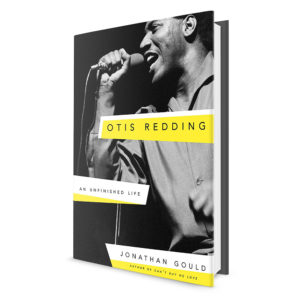 Otis Redding: An Unfinished Life by Jonathan Gould is available now
